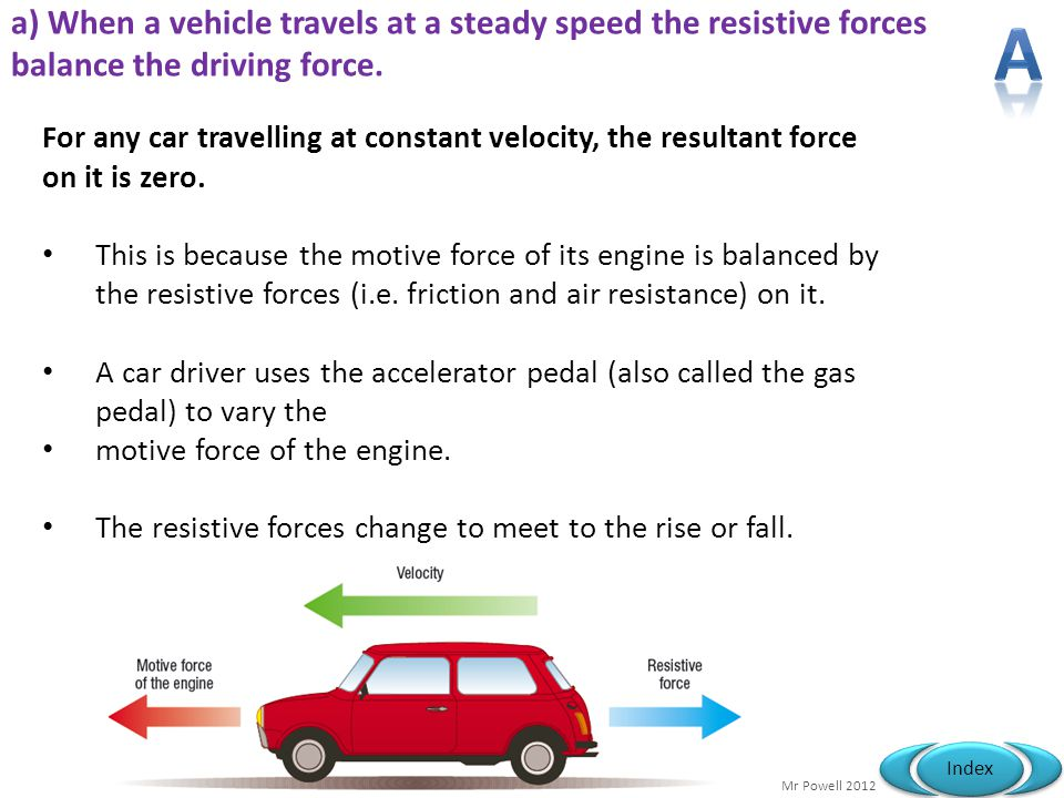 a) When a vehicle travels at a steady speed the resistive forces balance the driving force.