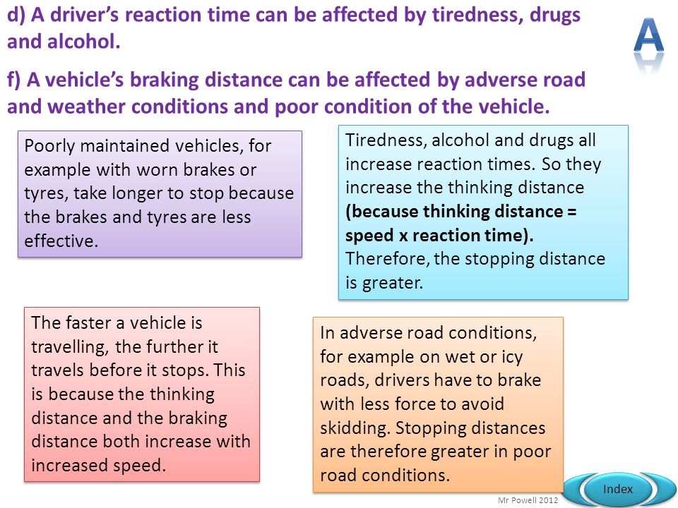 d) A driver's reaction time can be affected by tiredness, drugs and alcohol.