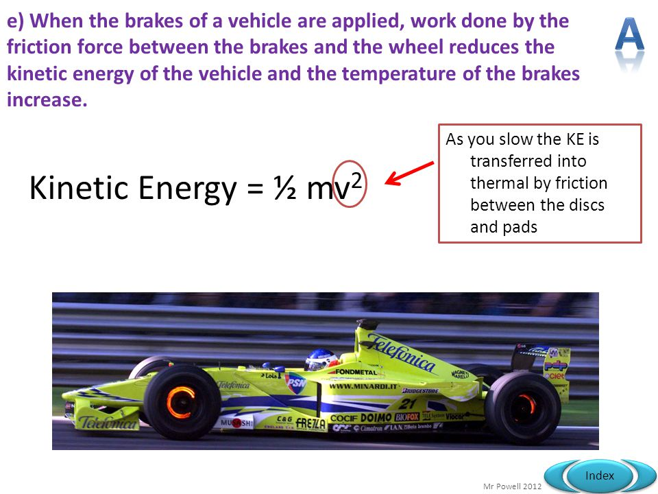 e) When the brakes of a vehicle are applied, work done by the friction force between the brakes and the wheel reduces the kinetic energy of the vehicle and the temperature of the brakes increase.