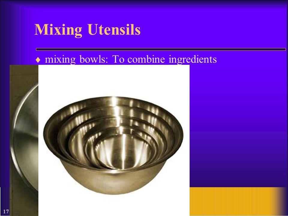 Mixing Utensils mixing bowls: To combine ingredients