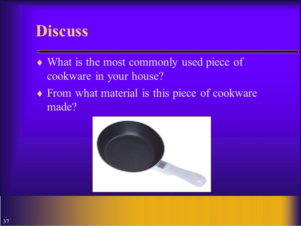 Discuss What is the most commonly used piece of cookware in your house.