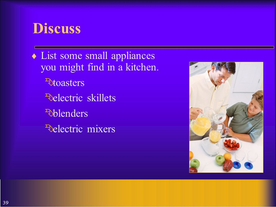 Discuss List some small appliances you might find in a kitchen.