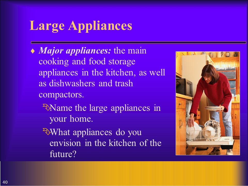 Large Appliances Major appliances: the main cooking and food storage appliances in the kitchen, as well as dishwashers and trash compactors.