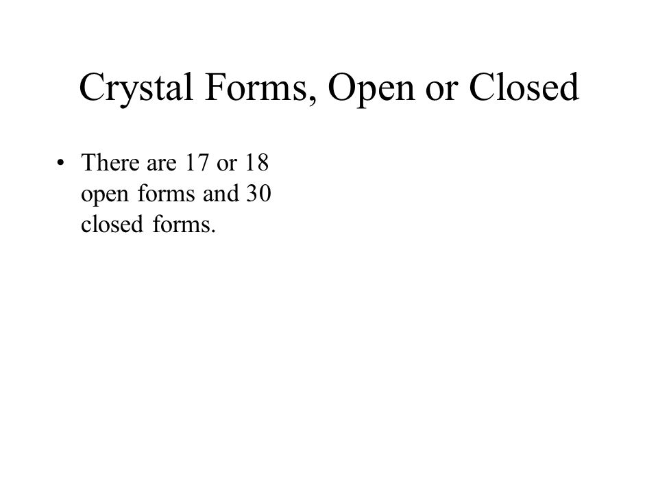 Crystal Forms, Open or Closed