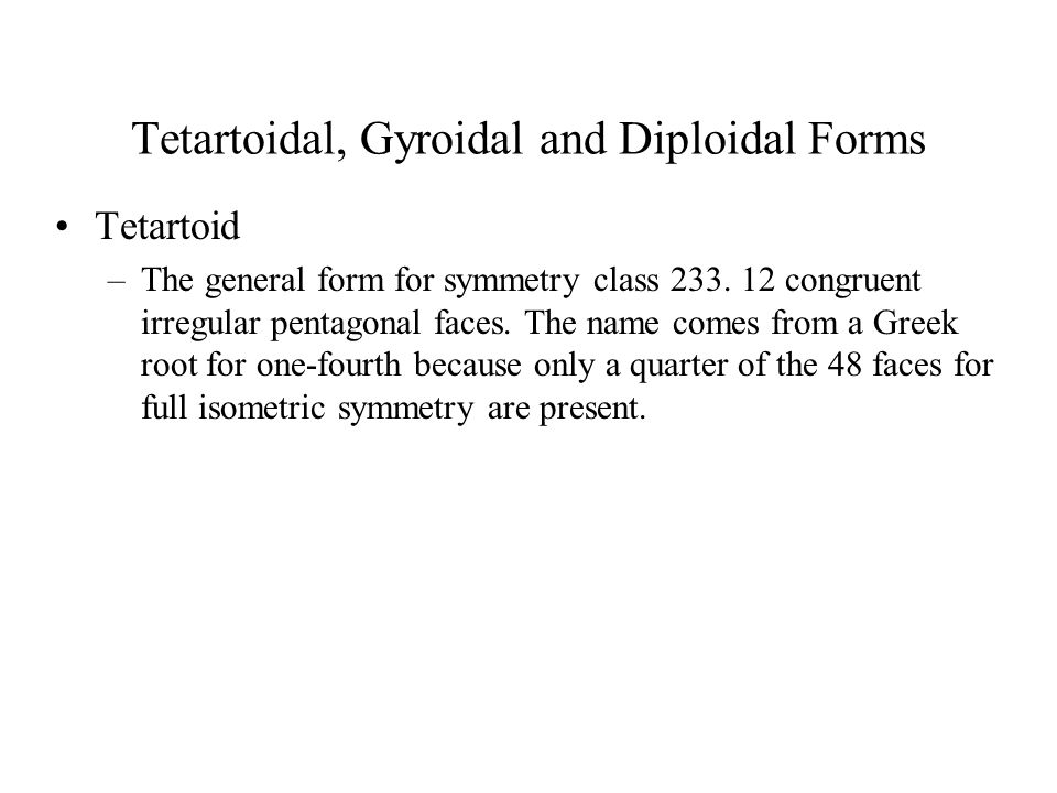 Tetartoidal, Gyroidal and Diploidal Forms