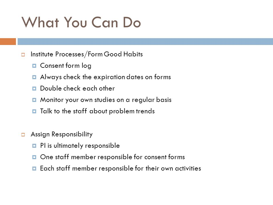 What You Can Do Institute Processes/Form Good Habits Consent form log