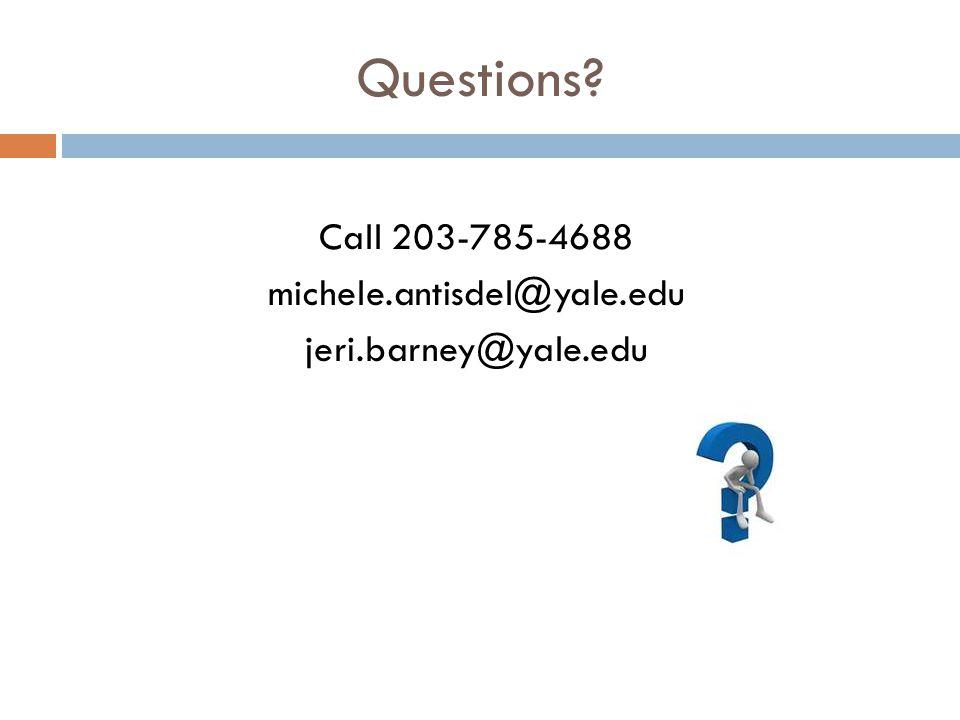 Call 203-785-4688 michele.antisdel@yale.edu jeri.barney@yale.edu