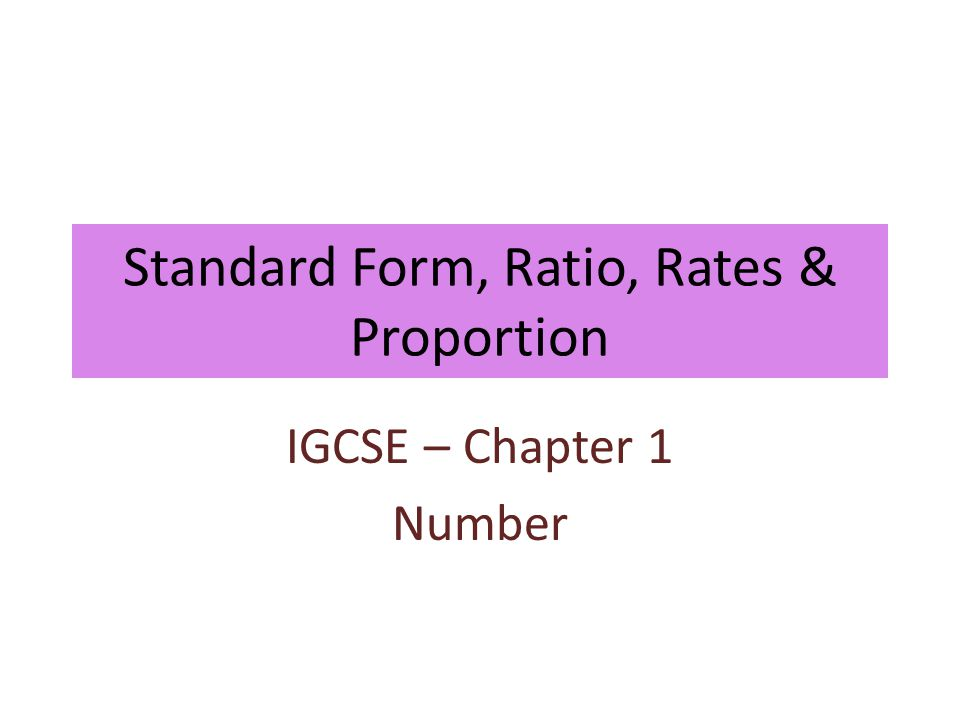 Standard Form, Ratio, Rates & Proportion