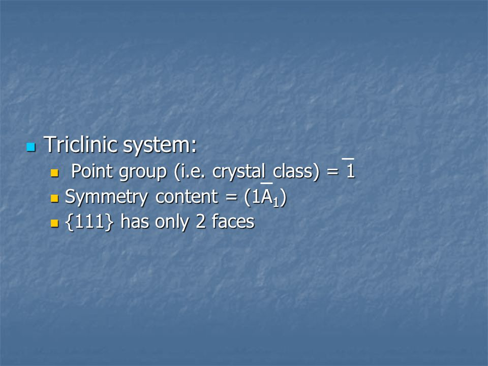 Triclinic system: Point group (i.e. crystal class) = 1