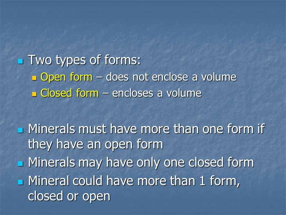 Minerals must have more than one form if they have an open form