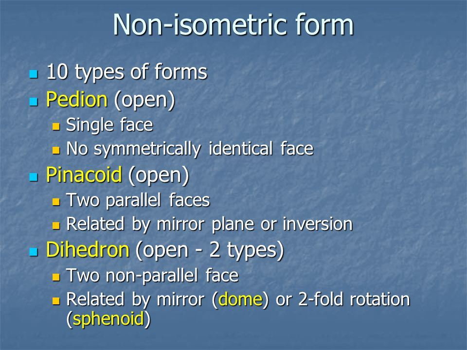 Non-isometric form 10 types of forms Pedion (open) Pinacoid (open)