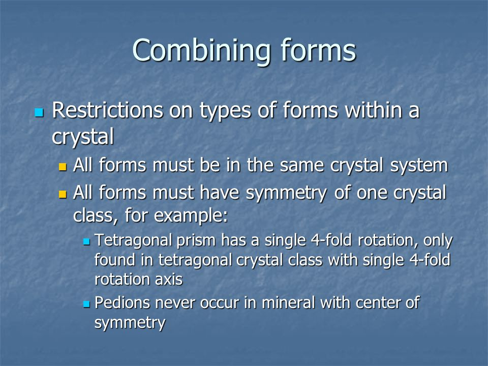 Combining forms Restrictions on types of forms within a crystal