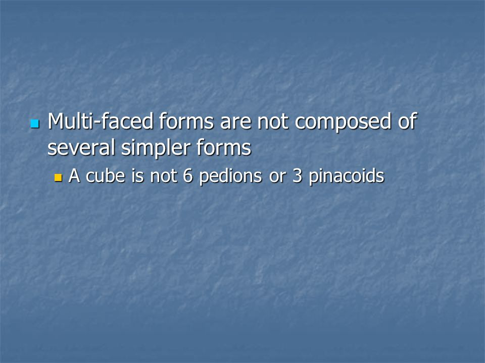 Multi-faced forms are not composed of several simpler forms