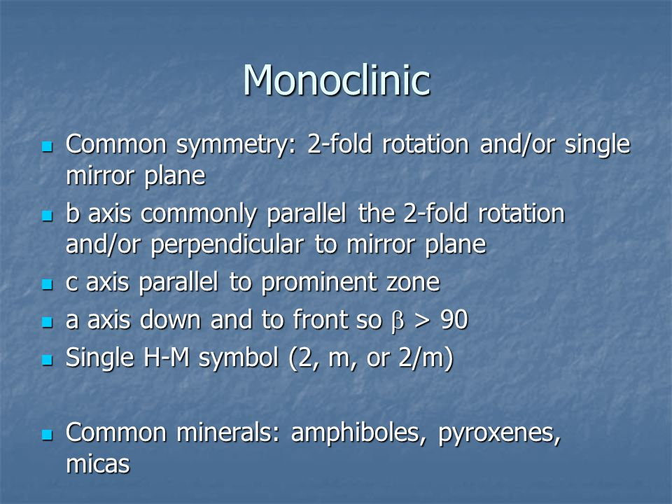 Monoclinic Common symmetry: 2-fold rotation and/or single mirror plane