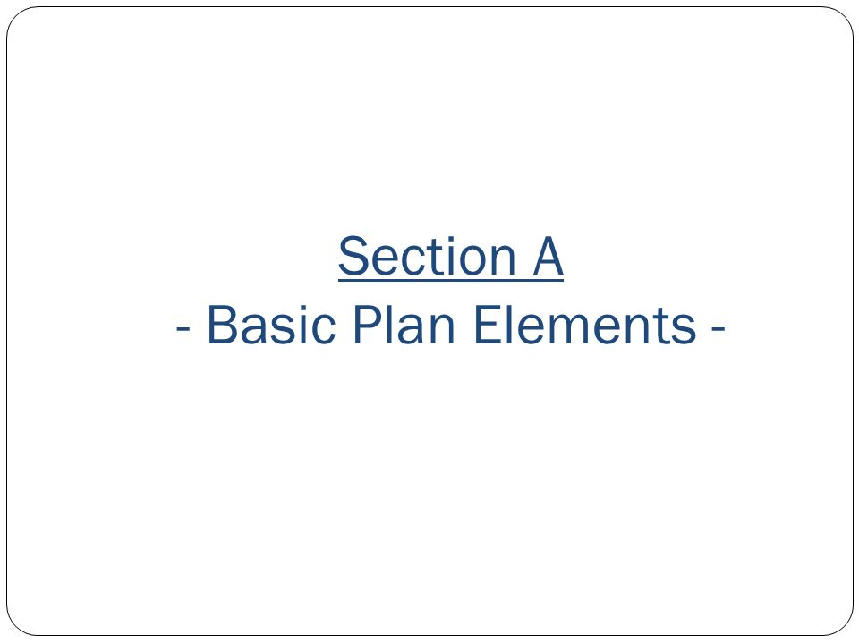 Section A - Basic Plan Elements -