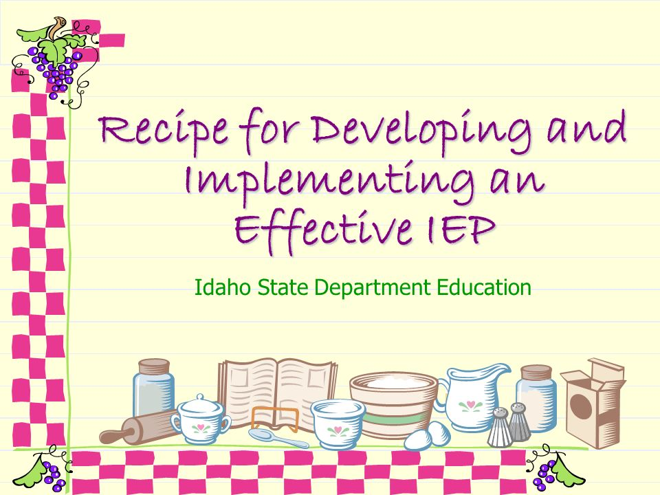Recipe for Developing and Implementing an Effective IEP