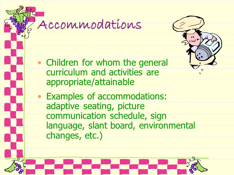 Accommodations Children for whom the general curriculum and activities are appropriate/attainable.