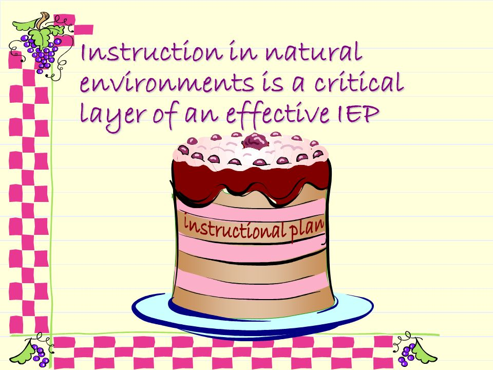 Instruction in natural environments is a critical layer of an effective IEP