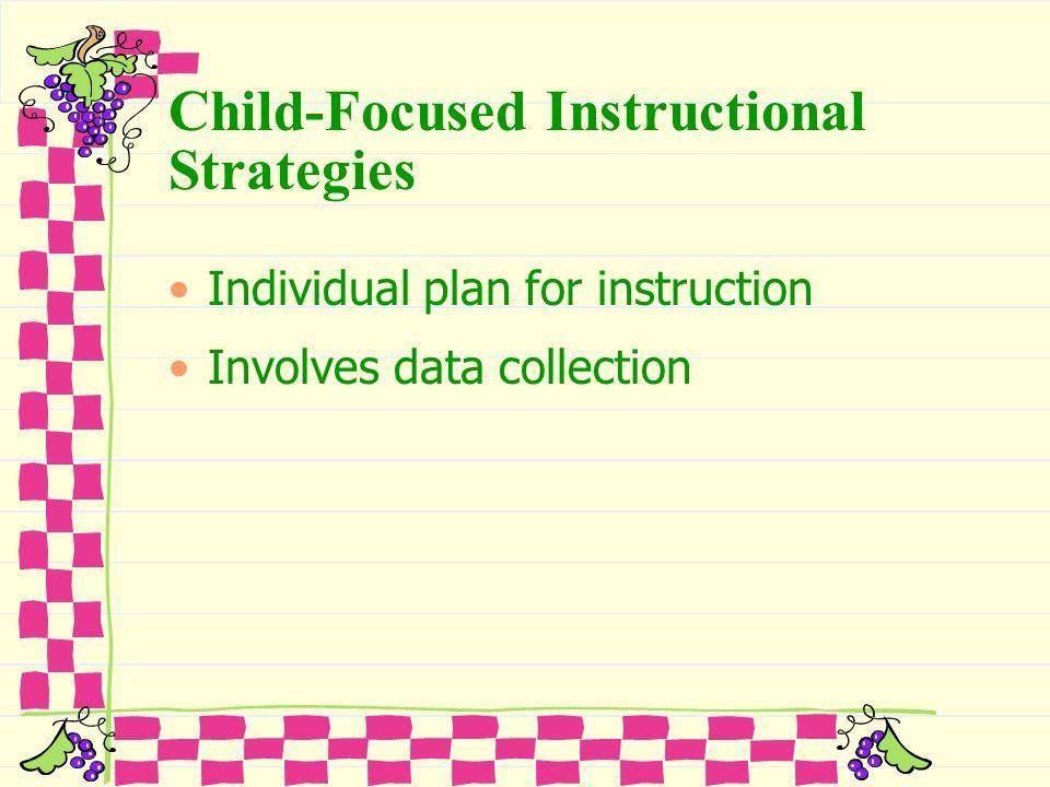 Child-Focused Instructional Strategies