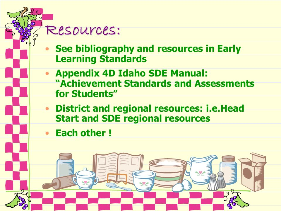 Resources: See bibliography and resources in Early Learning Standards