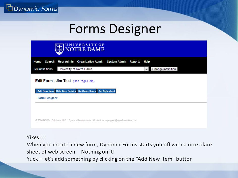 Forms Designer Yikes!!! When you create a new form, Dynamic Forms starts you off with a nice blank sheet of web screen. Nothing on it!