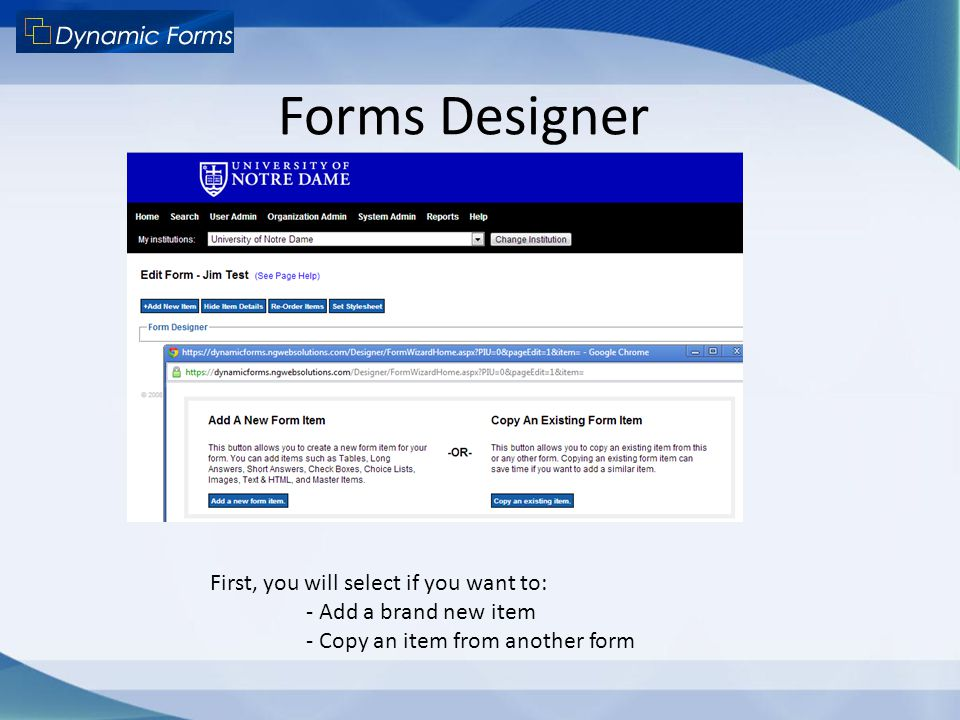 Forms Designer First, you will select if you want to:
