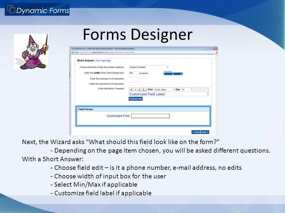 Forms Designer Next, the Wizard asks What should this field look like on the form