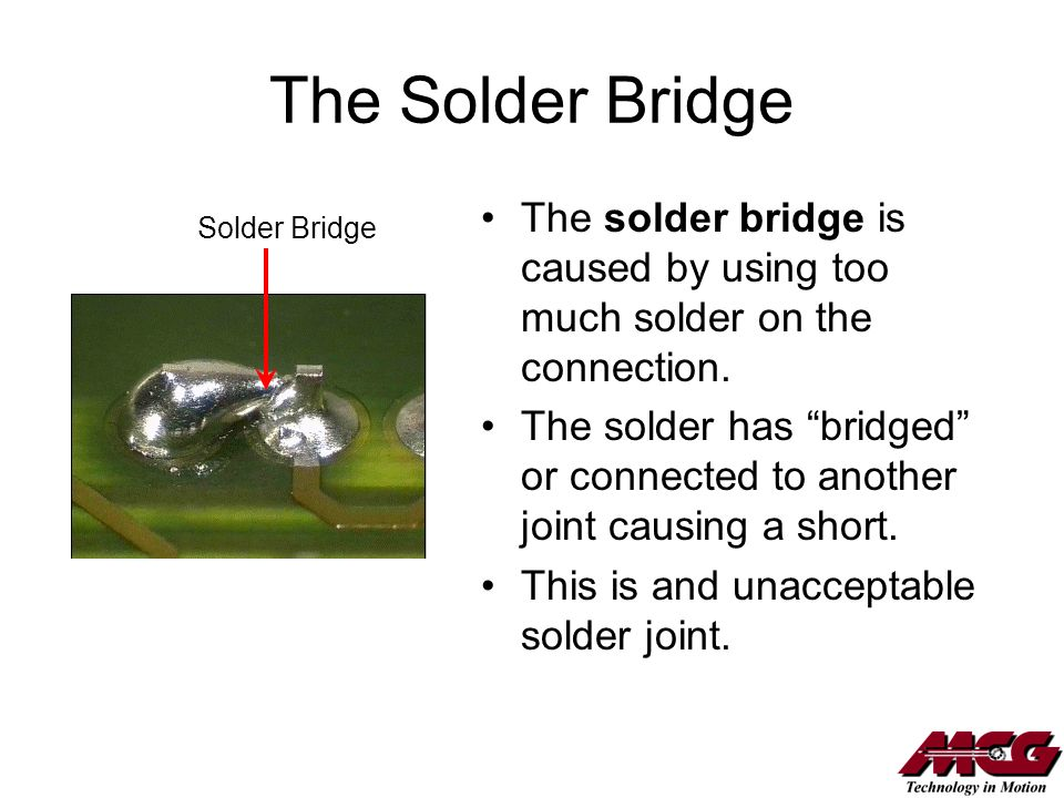 The Solder Bridge The solder bridge is caused by using too much solder on the connection.