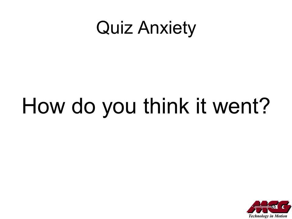 Quiz Anxiety How do you think it went