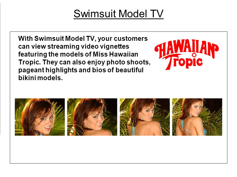 Swimsuit Model TV With Swimsuit Model TV, your customers