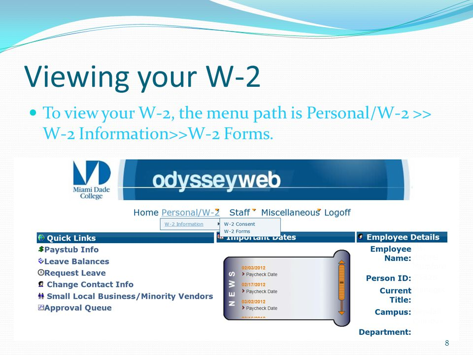 Viewing your W-2 To view your W-2, the menu path is Personal/W-2 >> W-2 Information>>W-2 Forms.