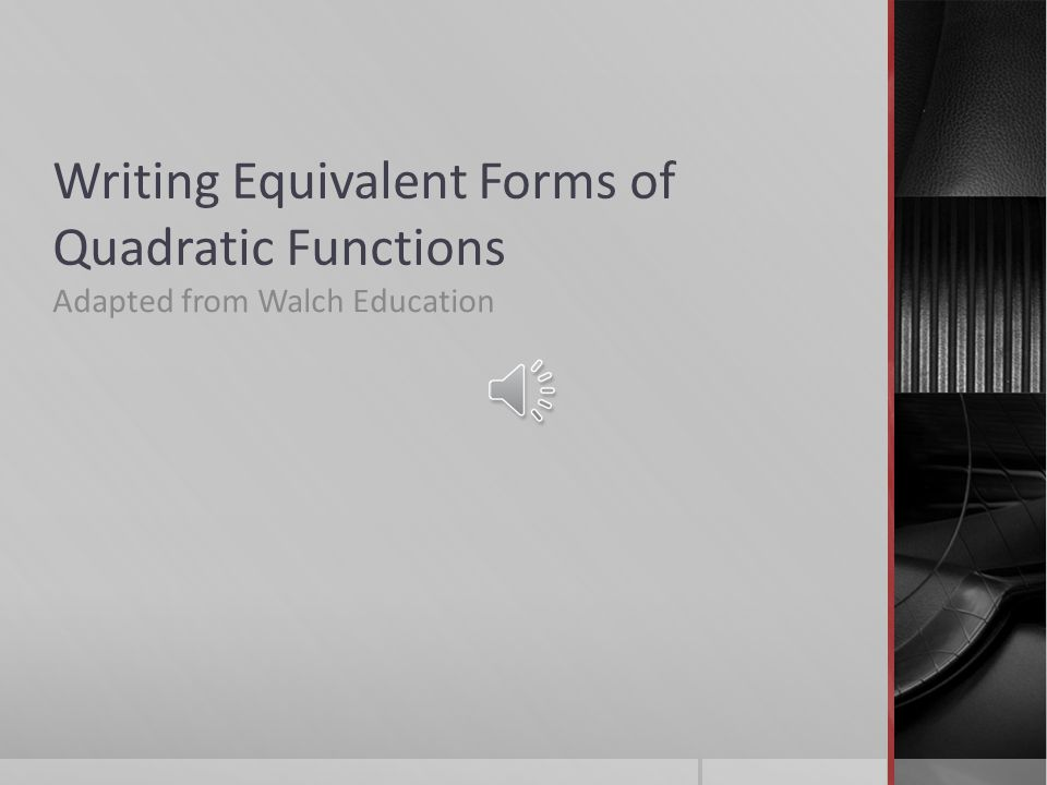Writing Equivalent Forms of Quadratic Functions