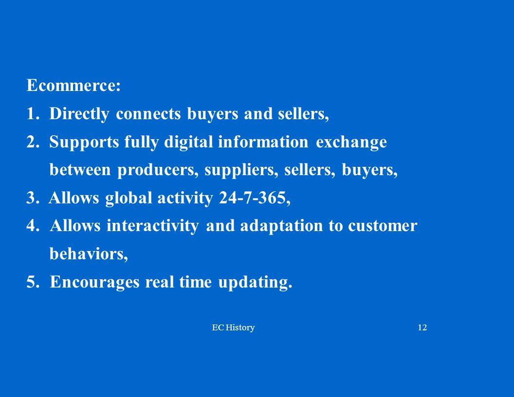 Ecommerce: 1. Directly connects buyers and sellers, 2. Supports fully digital information exchange.