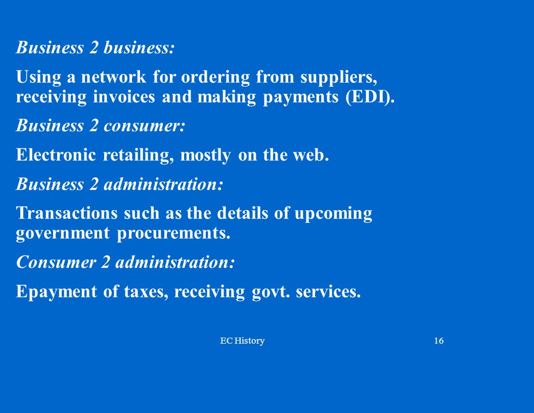 Business 2 business: Using a network for ordering from suppliers, receiving invoices and making payments (EDI).