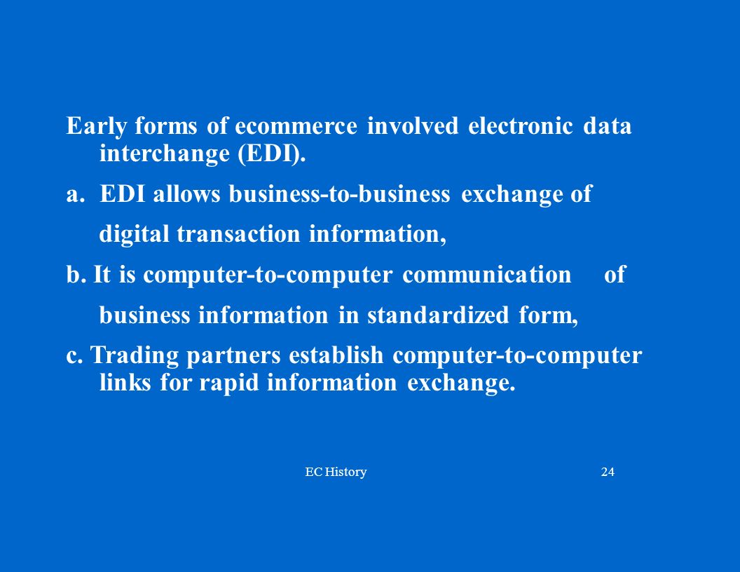 Early forms of ecommerce involved electronic data interchange (EDI).