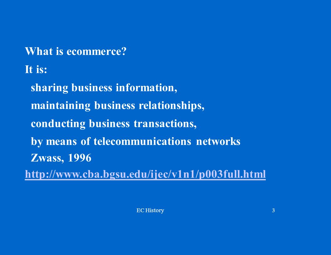 What is ecommerce It is: sharing business information, maintaining business relationships, conducting business transactions,