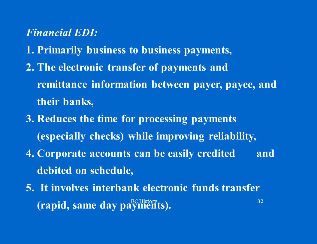 Financial EDI: 1. Primarily business to business payments, 2. The electronic transfer of payments and.