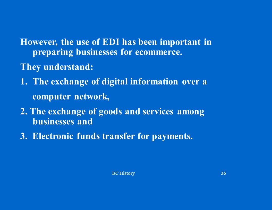 However, the use of EDI has been important in preparing businesses for ecommerce.