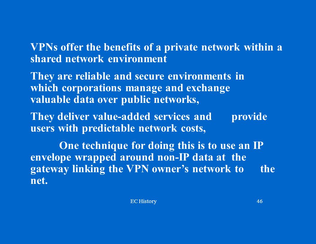 VPNs offer the benefits of a private network within a shared network environment