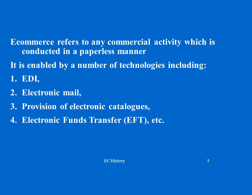 Ecommerce refers to any commercial activity which is conducted in a paperless manner