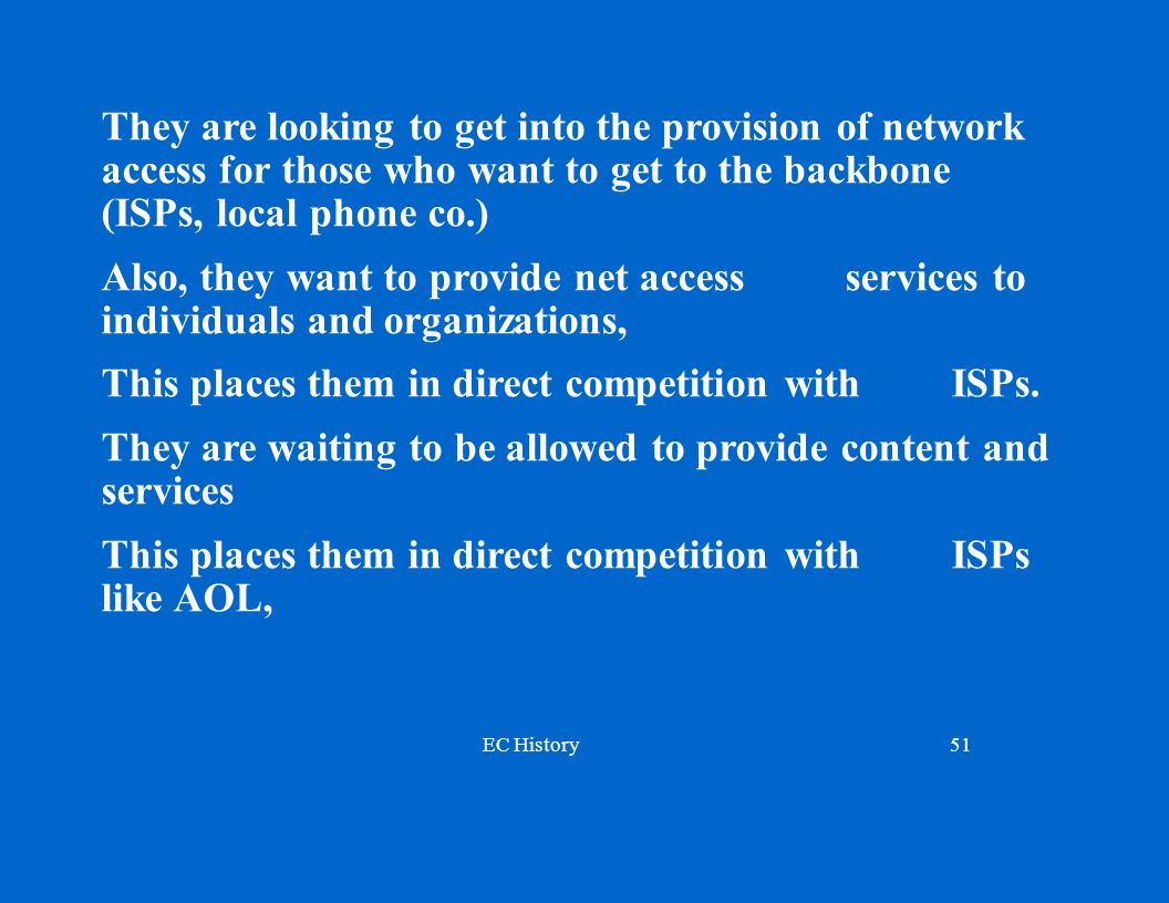 They are looking to get into the provision of network access for those who want to get to the backbone (ISPs, local phone co.)