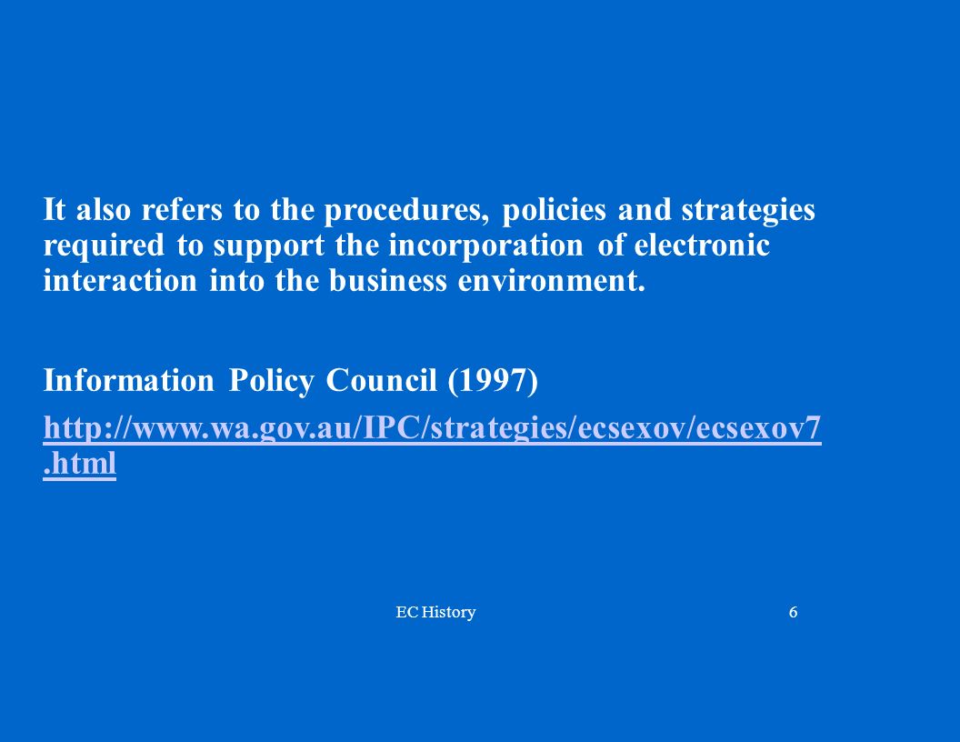It also refers to the procedures, policies and strategies required to support the incorporation of electronic interaction into the business environment.