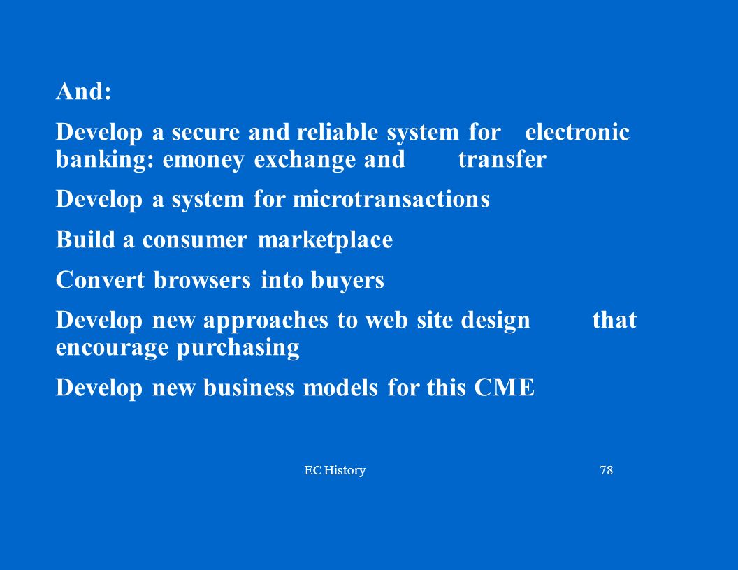 And: Develop a secure and reliable system for electronic banking: emoney exchange and transfer. Develop a system for microtransactions.