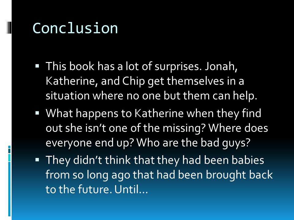 Conclusion This book has a lot of surprises. Jonah, Katherine, and Chip get themselves in a situation where no one but them can help.