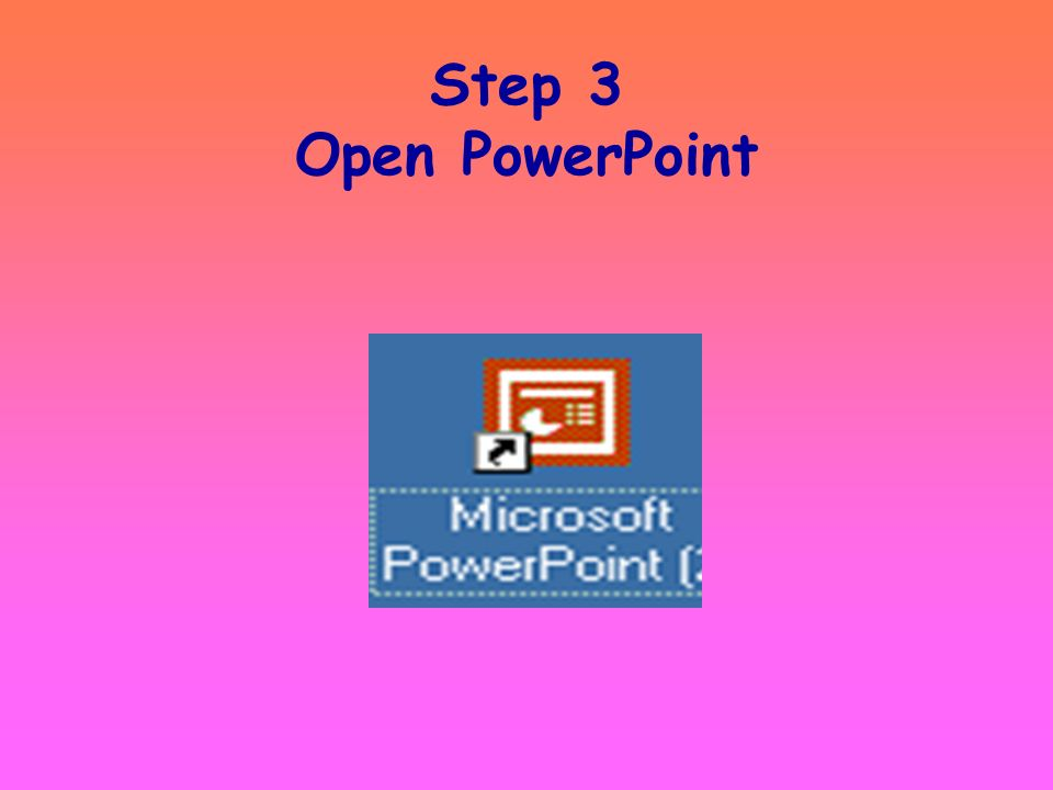 Step 3 Open PowerPoint