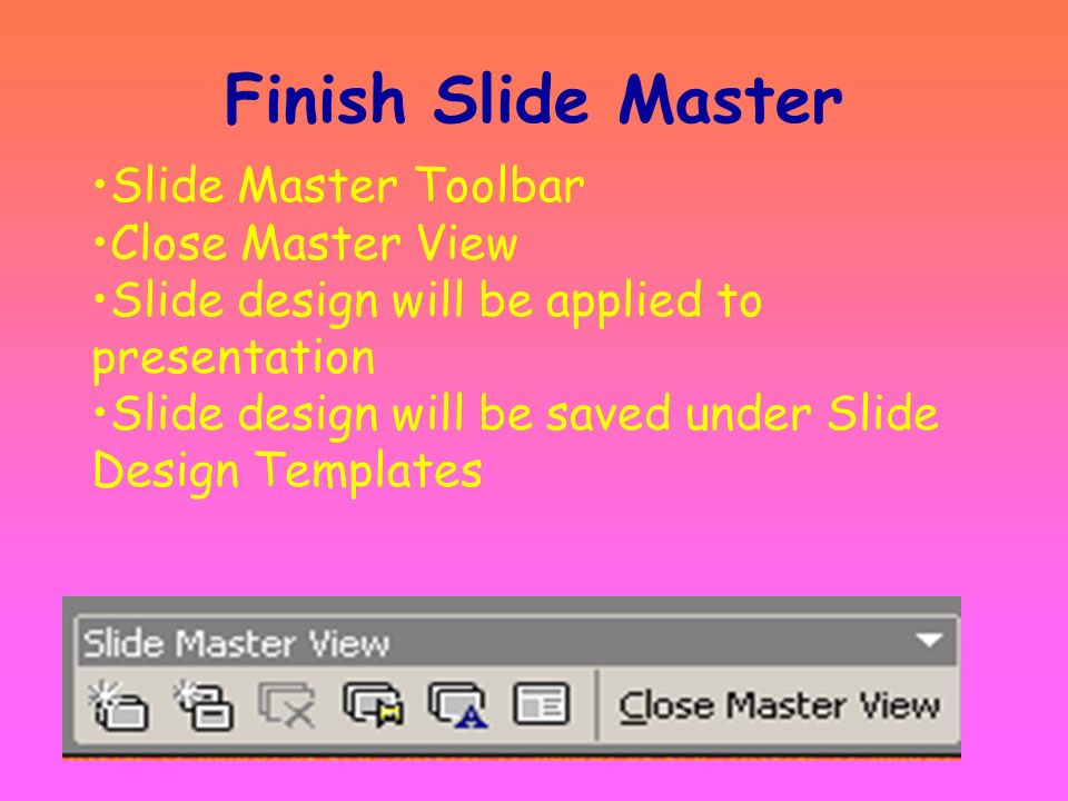 Finish Slide Master Slide Master Toolbar Close Master View