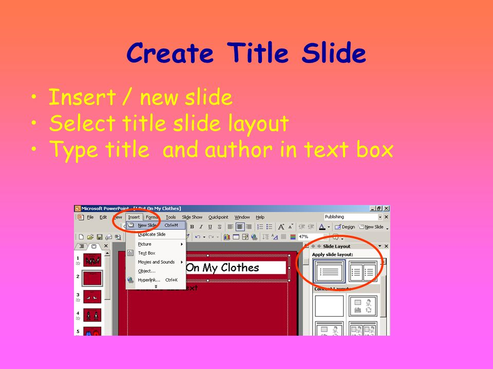 Create Title Slide Insert / new slide Select title slide layout