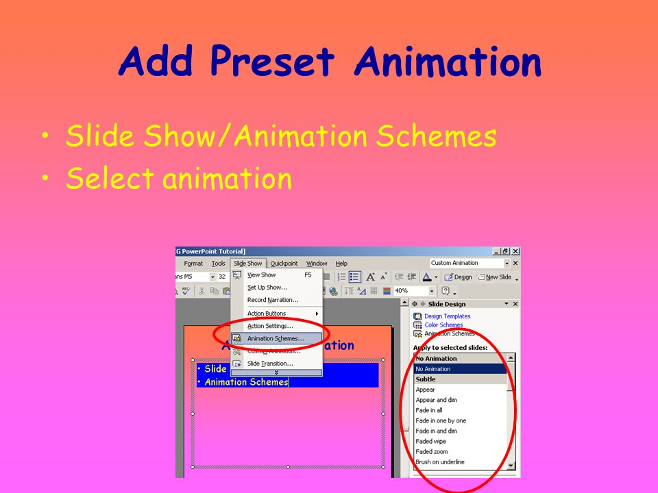 Add Preset Animation Slide Show/Animation Schemes Select animation