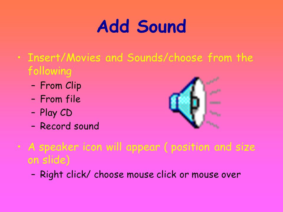 Add Sound Insert/Movies and Sounds/choose from the following
