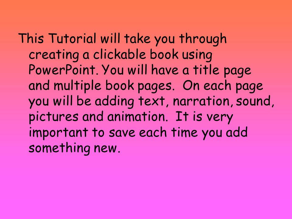 This Tutorial will take you through creating a clickable book using PowerPoint.